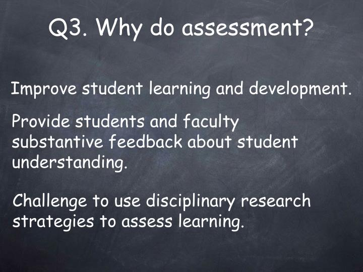 Q3. Why do assessment?