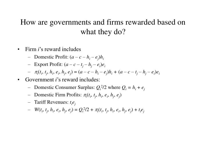 How are governments and firms rewarded based on what they do?