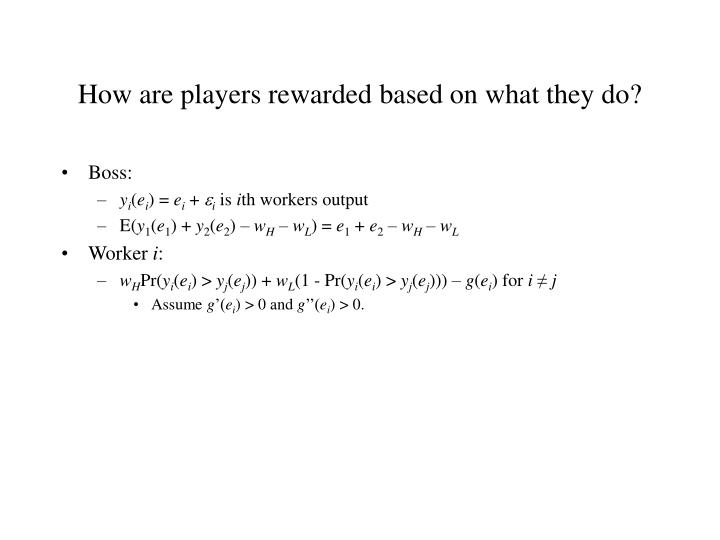 How are players rewarded based on what they do?