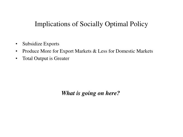 Implications of Socially Optimal Policy