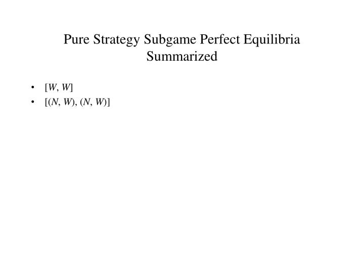 Pure Strategy Subgame Perfect Equilibria Summarized