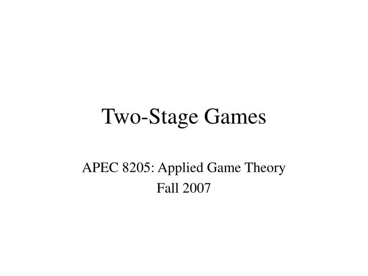Two-Stage Games