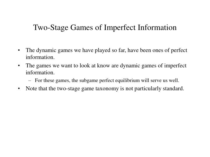 Two stage games of imperfect information