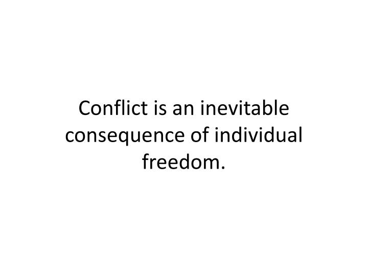 Conflict is an inevitable consequence of individual freedom.