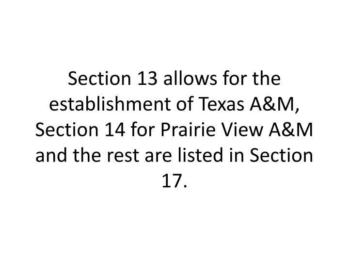 Section 13 allows for the establishment of Texas A&M, Section 14 for Prairie View A&M and the rest are listed in Section 17.