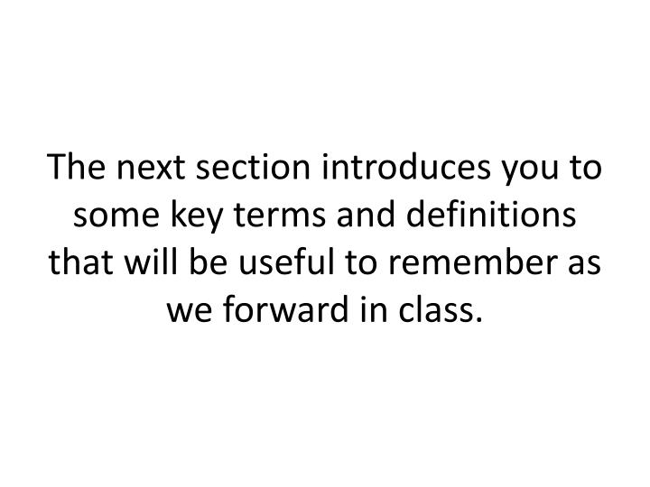 The next section introduces you to some key terms and definitions that will be useful to remember as we forward in class.