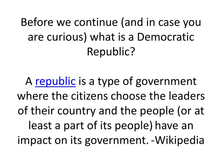 Before we continue (and in case you are curious) what is a Democratic Republic?
