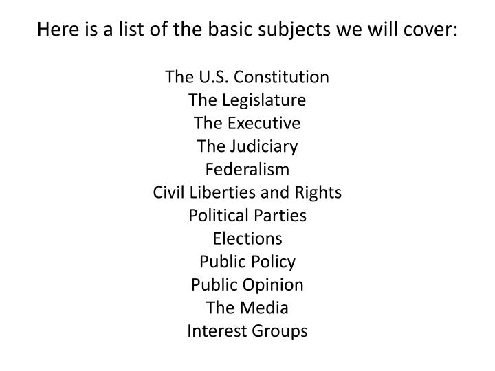 Here is a list of the basic subjects we will cover: