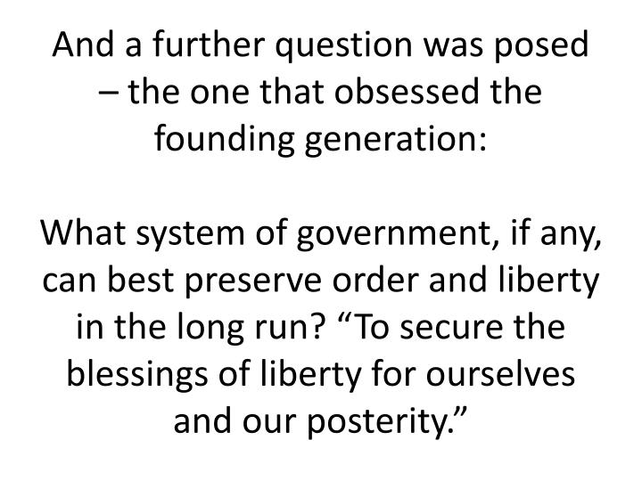 And a further question was posed – the one that obsessed the founding generation: