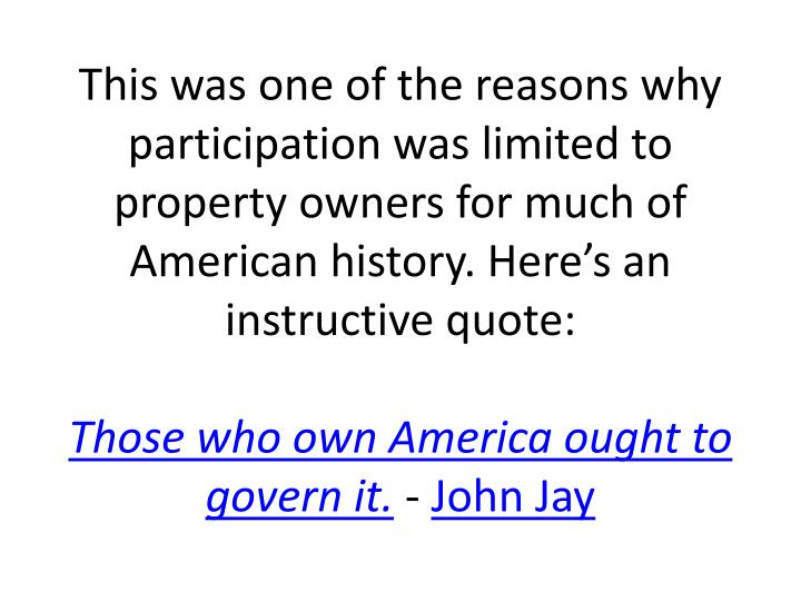 This was one of the reasons why participation was limited to property owners for much of American history. Here's an instructive quote: