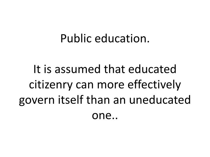 Public education.