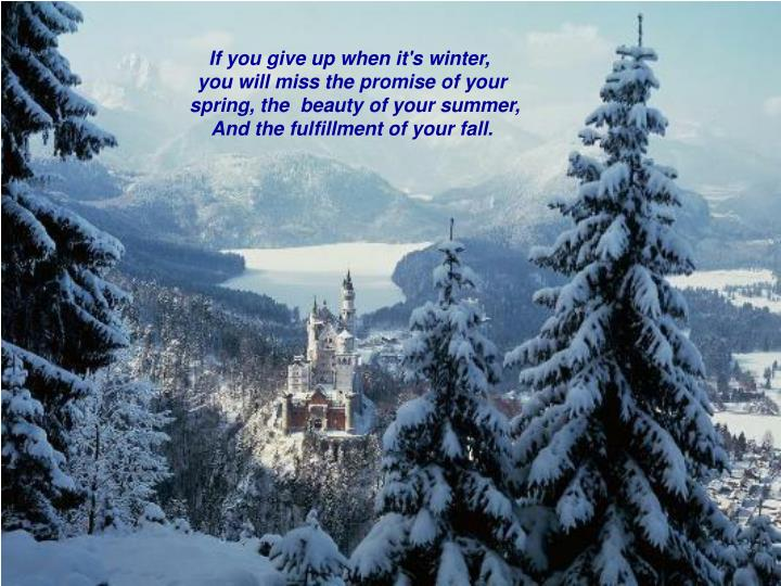 If you give up when it's winter,