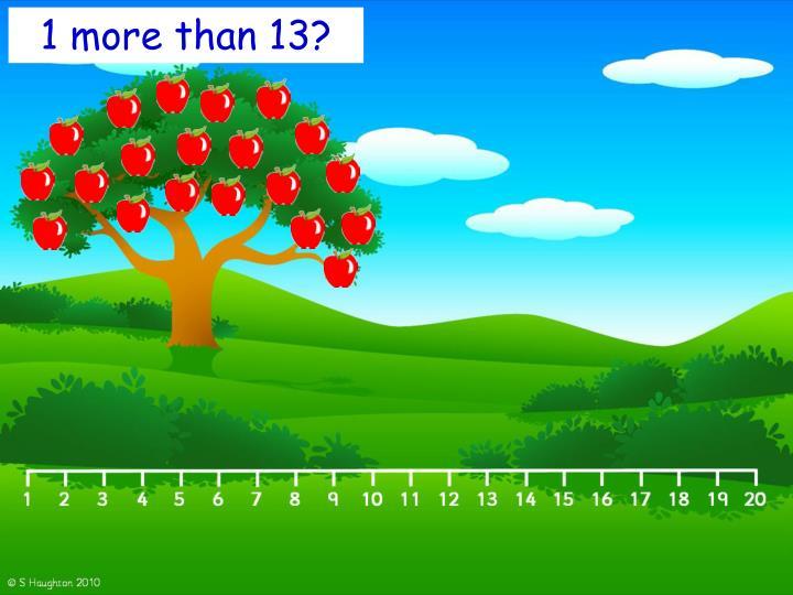 1 more than 13?