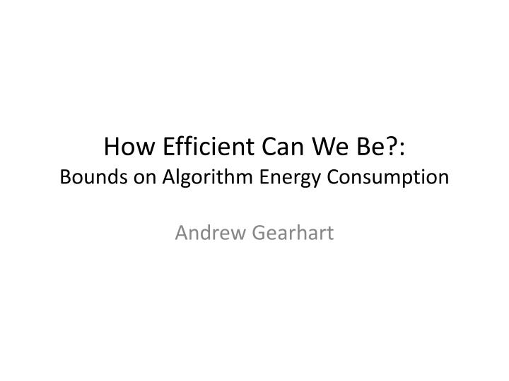How Efficient Can We Be?: