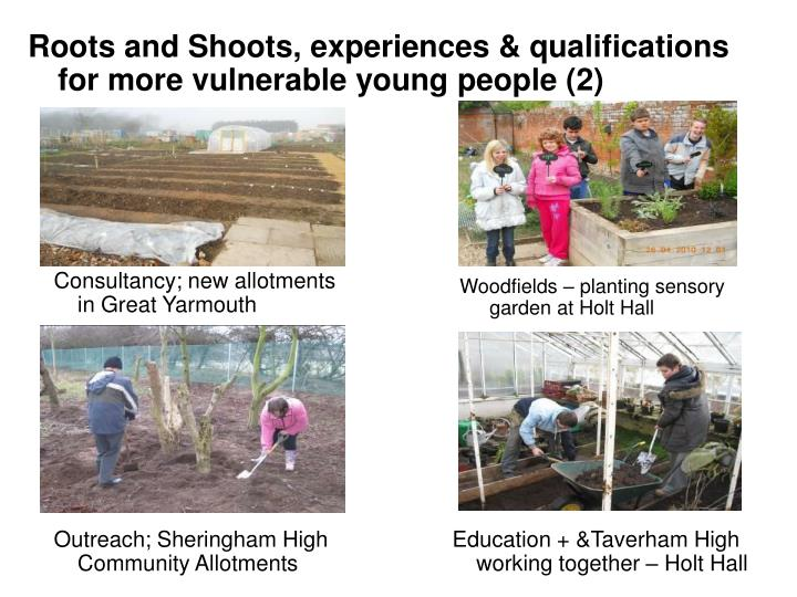 Roots and Shoots, experiences & qualifications  for more vulnerable young people (2)