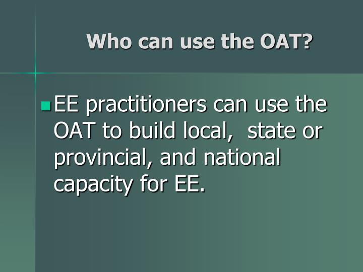 Who can use the OAT?