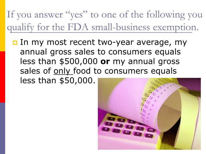 "If you answer ""yes"" to one of the following you qualify for the FDA small-business exemption."