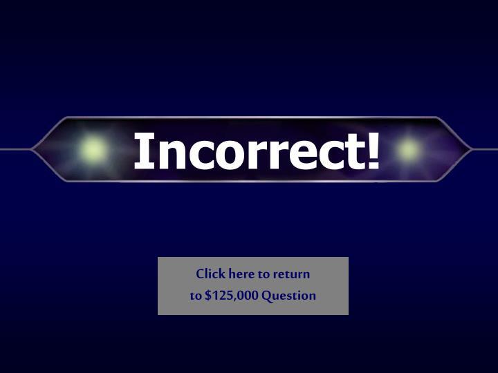 Incorrect!