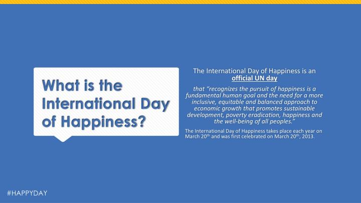 The International Day of Happiness is an