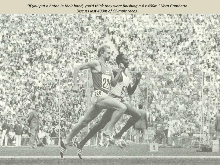 """If you put a baton in their hand, you'd think they were finishing a 4 x 400m."" Vern Gambetta"