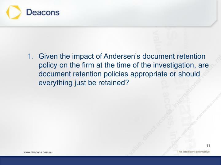 Given the impact of Andersen's document retention policy on the firm at the time of the investigation, are document retention policies appropriate or should everything just be retained?