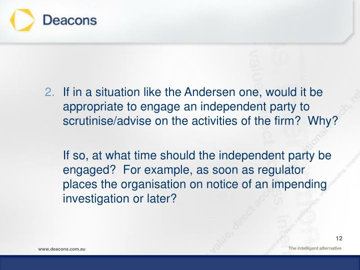If in a situation like the Andersen one, would it be appropriate to engage an independent party to scrutinise/advise on the activities of the firm?  Why?