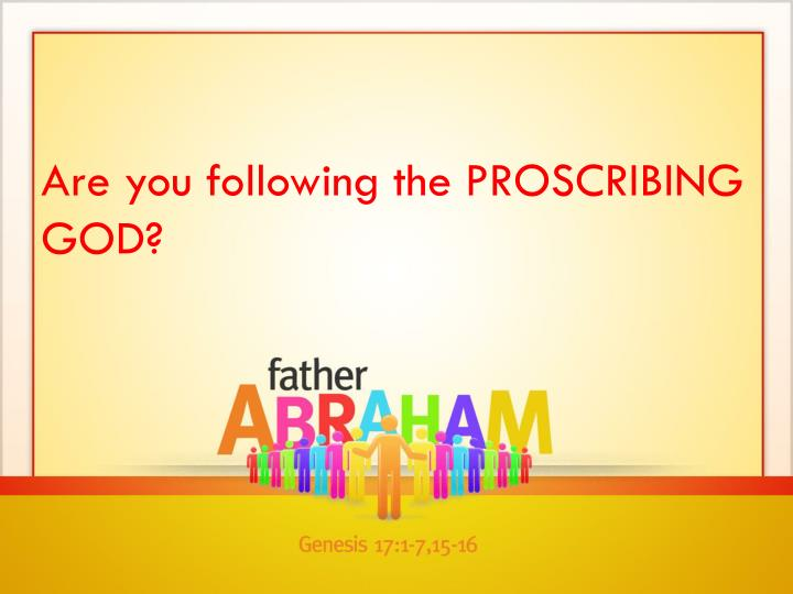 Are you following the PROSCRIBING GOD?