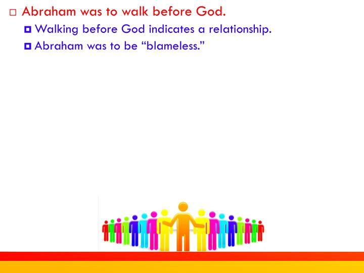 Abraham was to walk before God.
