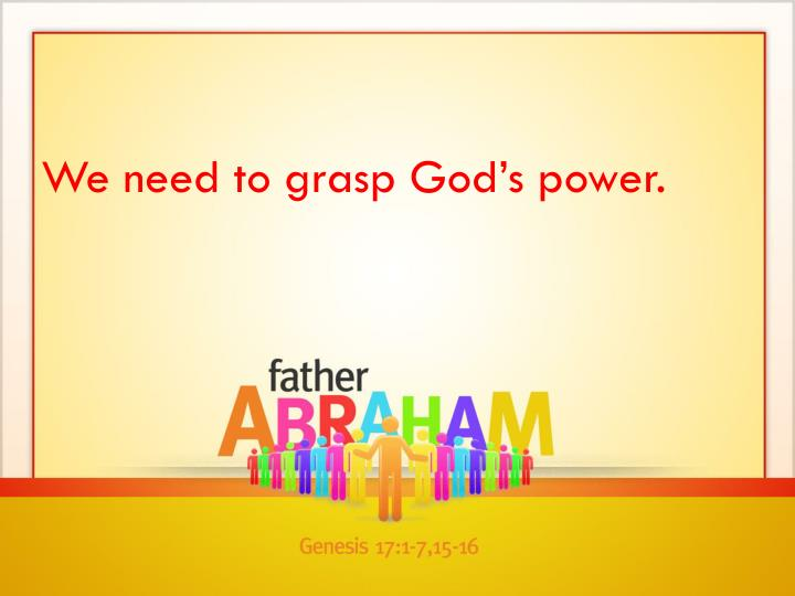 We need to grasp God's power.