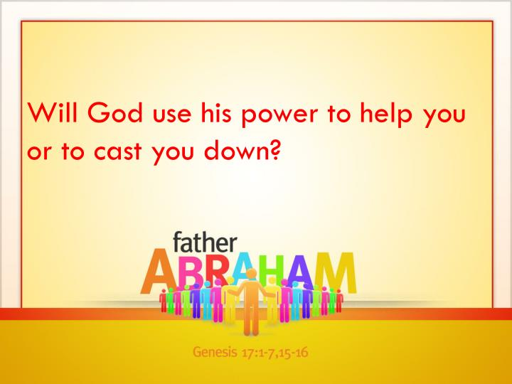 Will God use his power to help you or to cast you down?