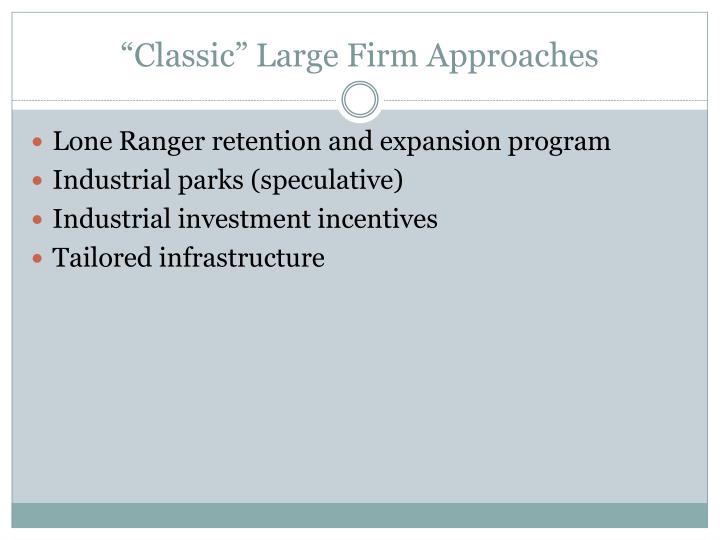 """Classic"" Large Firm Approaches"