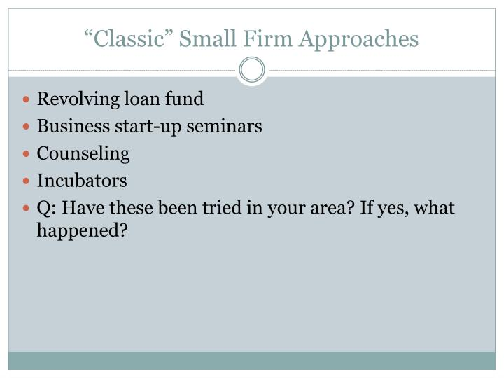 """Classic"" Small Firm Approaches"