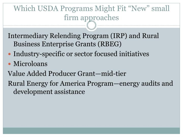"Which USDA Programs Might Fit ""New"" small firm approaches"