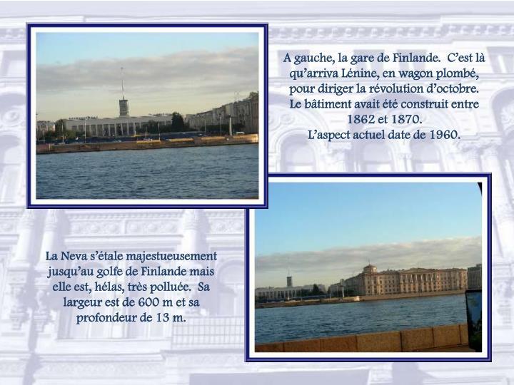 A gauche, la gare de Finlande.  C'est là qu'arriva Lénine, en wagon plombé, pour diriger la révolution d'octobre.  Le bâtiment avait été construit entre 1862 et 1870.