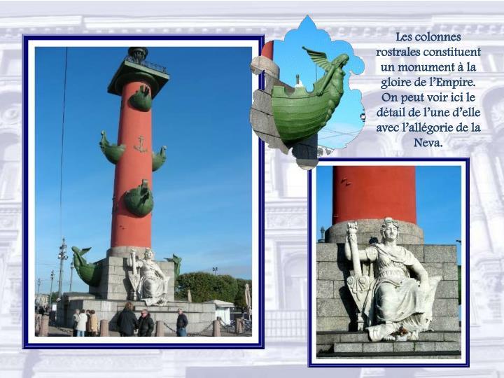 Les colonnes rostrales constituent un monument à la gloire de l'Empire.  On peut voir ici le détail de l'une d'elle avec l'allégorie de la Neva.