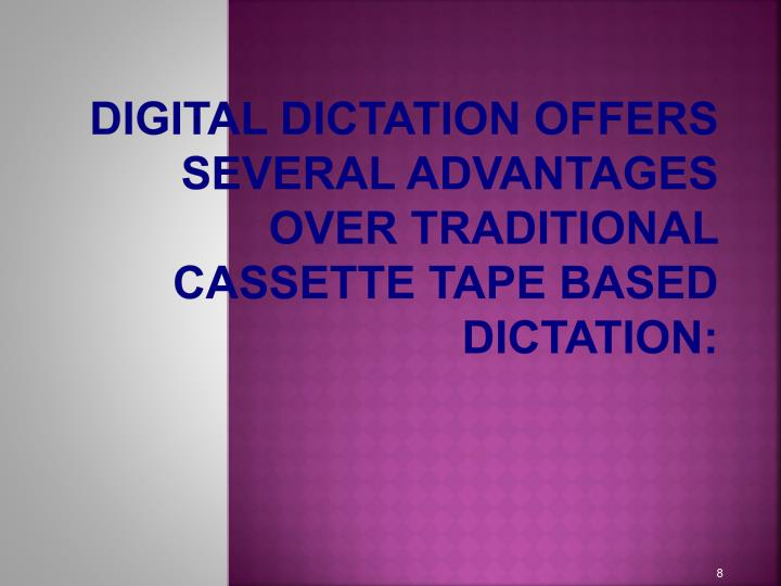 Digital dictation offers several advantages over traditional cassette tape based dictation: