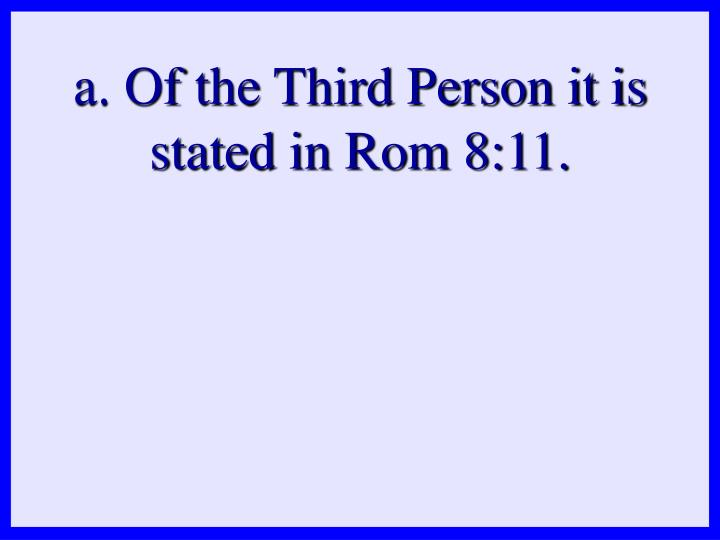a. Of the Third Person it is stated in Rom 8:11.