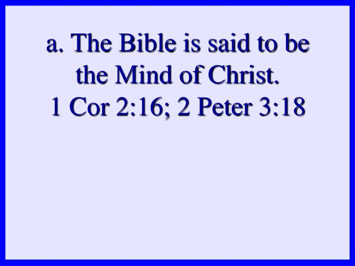 a. The Bible is said to be the Mind of Christ.