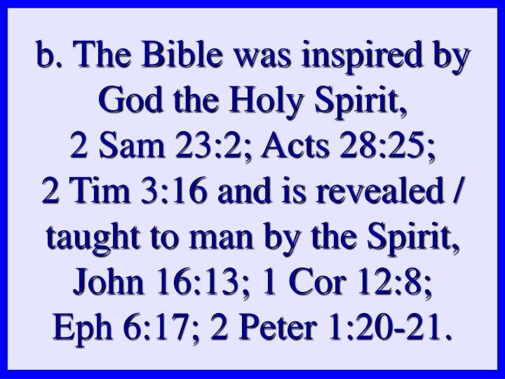 b. The Bible was inspired by God the Holy Spirit,