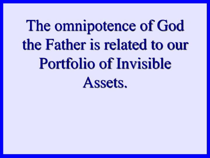 The omnipotence of God the Father is related to our Portfolio of Invisible Assets.
