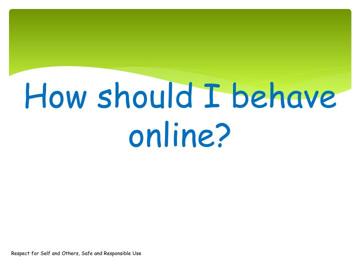 How should I behave online?