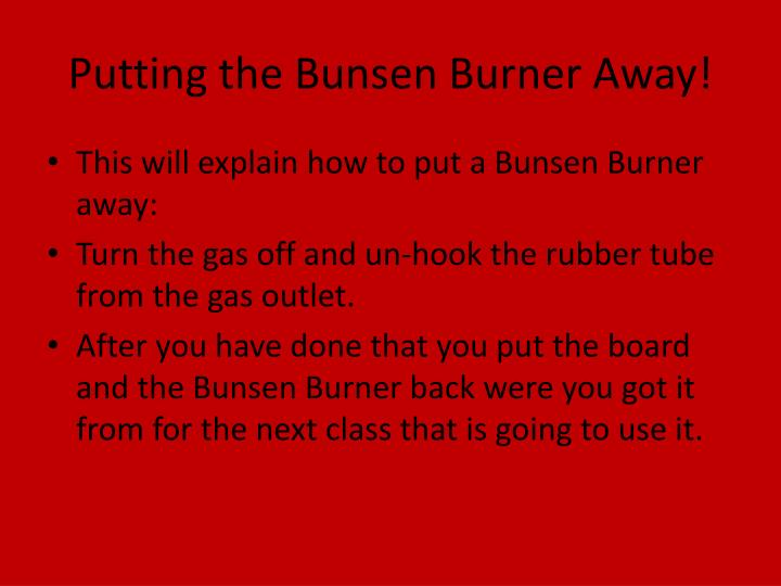 Putting the Bunsen Burner Away!