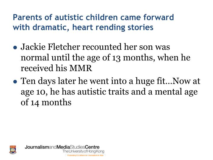 Parents of autistic children came forward with dramatic, heart rending stories