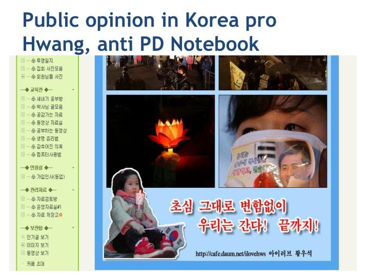 Public opinion in Korea pro Hwang, anti PD Notebook