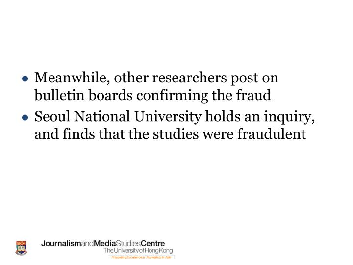 Meanwhile, other researchers post on bulletin boards confirming the fraud