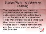 student work a vehicle for learning