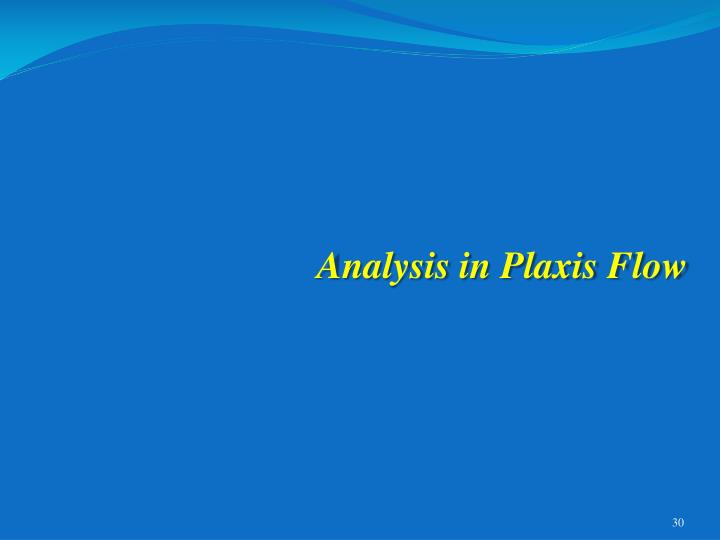 Analysis in Plaxis Flow