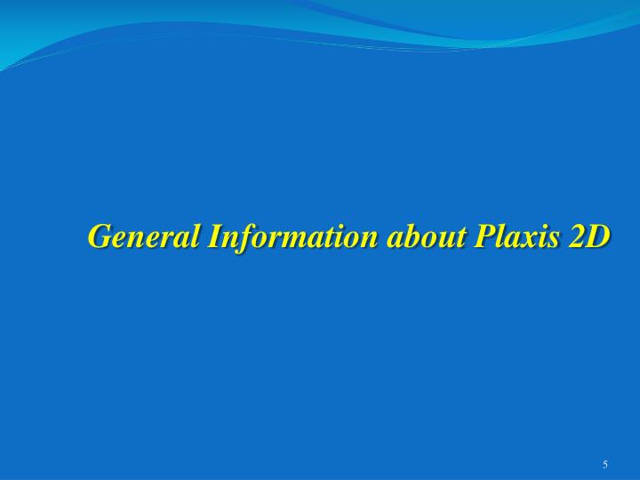General Information about Plaxis 2D