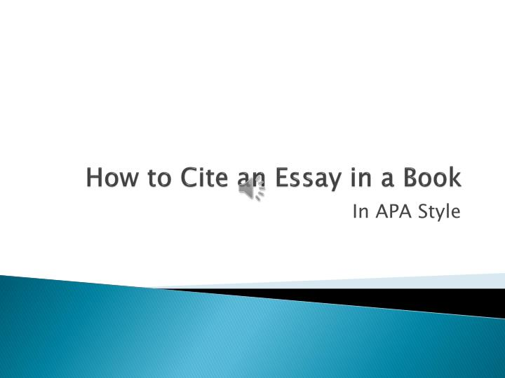 citing an essay in a book apa To write a proper apa style paper, you have to keep in mind the following things: in-text citations should include the surname of the author, and the year of publication if there's no author, you should indicate the title and the year.
