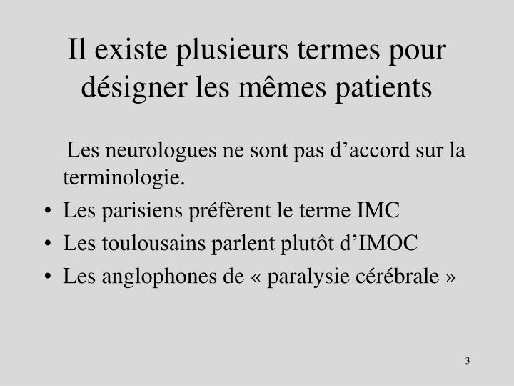 Il existe plusieurs termes pour désigner les mêmes patients